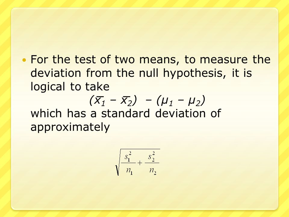 For the test of one mean, under certain appropriate conditions, the difference x – μ is Student's t with mean 0, and the test statistic has Student's t-distribution with n – 1 degrees of freedom