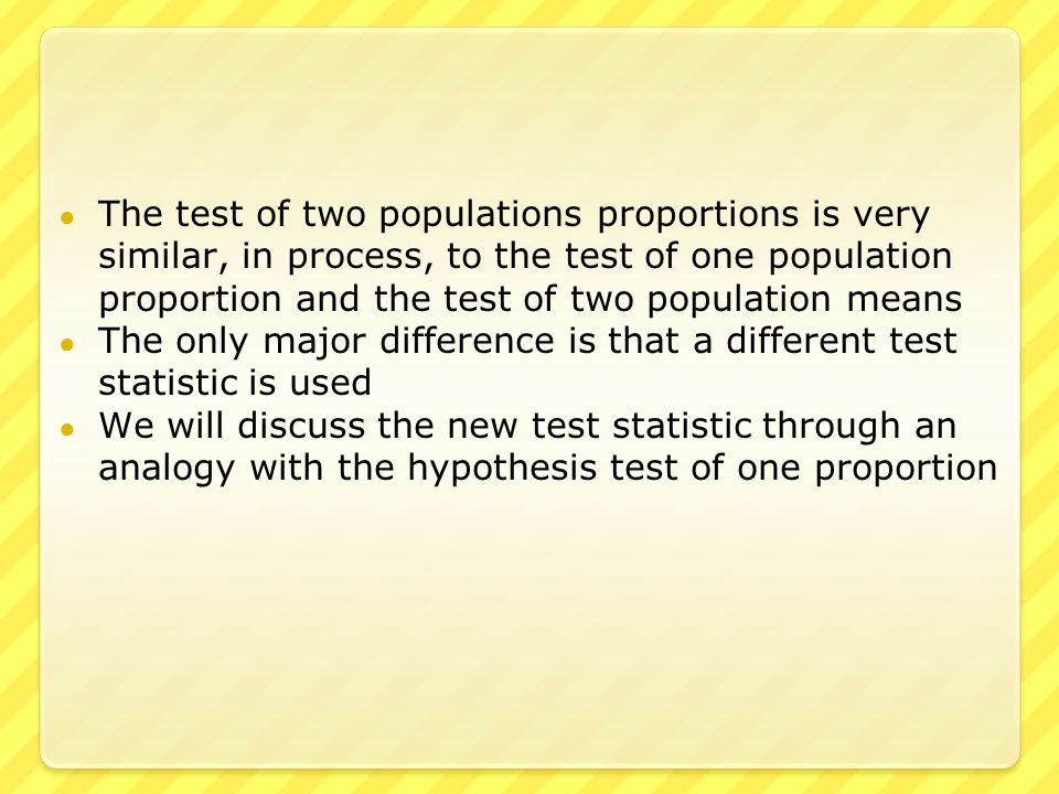● For the test of one proportion, we had the variables of  The hypothesized population proportion (p 0 )  The sample size (n)  The number with the certain characteristic (x)  The sample proportion ( ) ● We expect that should be close to p 0