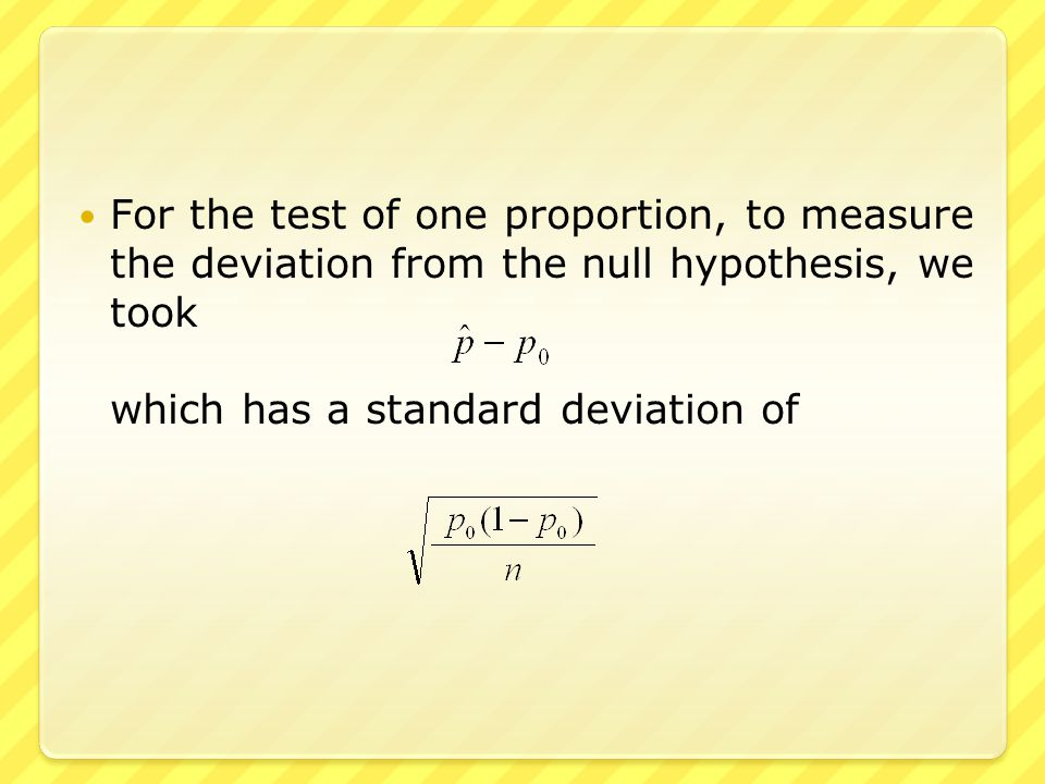 For the test of two proportions, to measure the deviation from the null hypothesis, it is logical to take which has a standard deviation of
