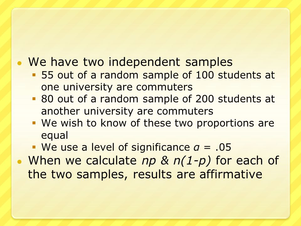 ● The test statistic is ● The critical values for a two-tailed test using the normal distribution are ± 1.96, thus we reject the null hypothesis ● We conclude that the two proportions are significantly different