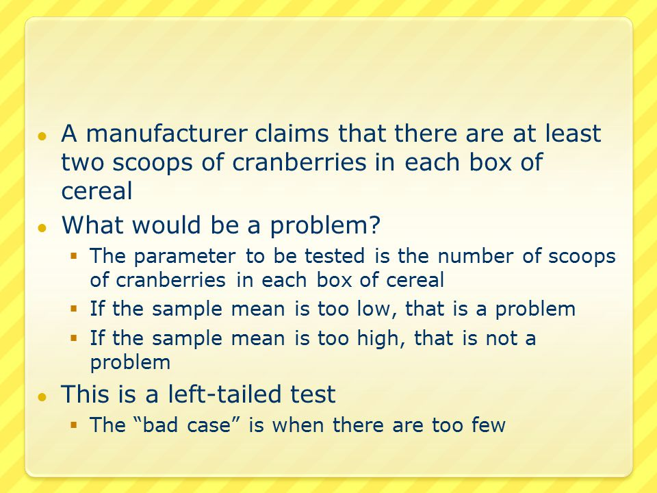 ● A manufacturer claims that there are exactly 500 mg of a medication in each tablet ● What would be a problem.