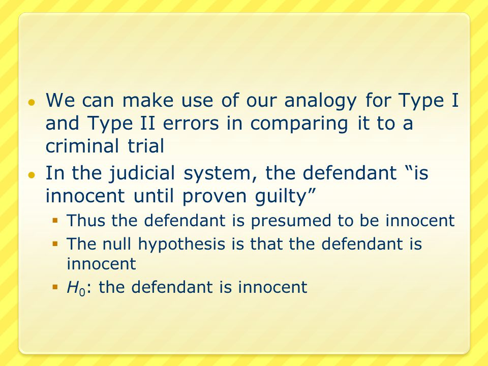 ● If the defendant is not innocent, then  The defendant is guilty  The alternative hypothesis is that the defendant is guilty  H 1 : the defendant is guilty ● The summary of the set-up  H 0 : the defendant is innocent  H 1 : the defendant is guilty