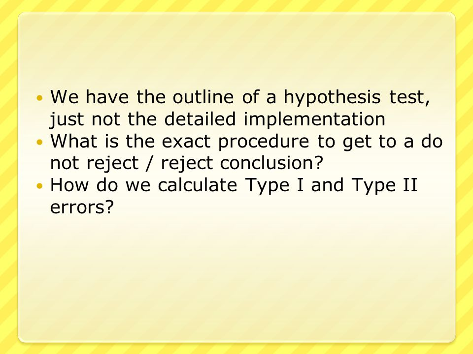 Our aim is to conduct an hypothesis test about a population parameter.