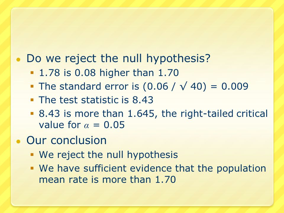● Two-tailed test  The critical values are z α /2 and –z α /2  The rejection region is {less than –z α /2 } and {greater than z 1- α /2 } ● Left-tailed test  The critical value is –z α  The rejection region is {less than –z α } ● Right-tailed test  The critical value is z α  The rejection region is {greater than z α }