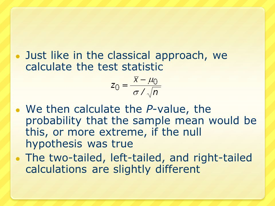 ● For the two-tailed test, the unlikely region are values that are too high and too low ● Small P-values corresponds to situations where it is unlikely to be this far away