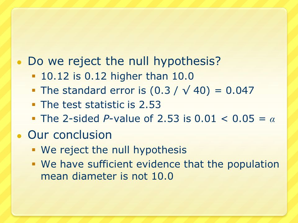 ● An example of a left-tailed test ● A car manufacturer claims that the mpg of a certain model car is at least 29.0  H 0 : MPG = 29.0  H 1 : MPG < 29.0 ● We take a sample of size 40  (Somehow) We know that the standard deviation of the population is 0.5  The sample mean mpg is 28.89  We'll use a level of significance α = 0.05
