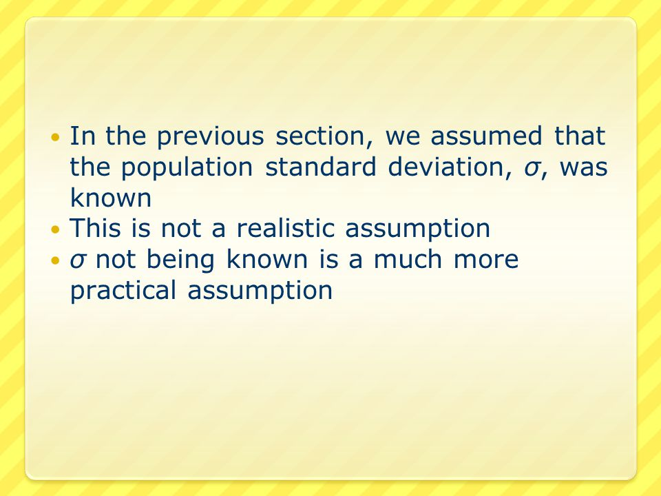 ● The parallel between Confidence Intervals and Hypothesis Tests carries over here too ● For Confidence Intervals  We estimate the population standard deviation σ by the sample standard deviation s  We use the Student's t-distribution with n-1 degrees of freedom ● For Hypothesis Tests, we do the same  Use σ for s  Use the Student's t for the normal