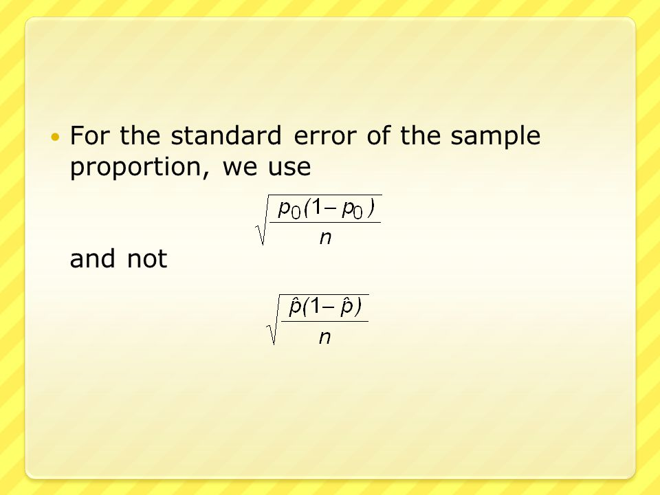 Because we assume that the null hypothesis (p = p 0 ) is true, we should use The test statistic is thus
