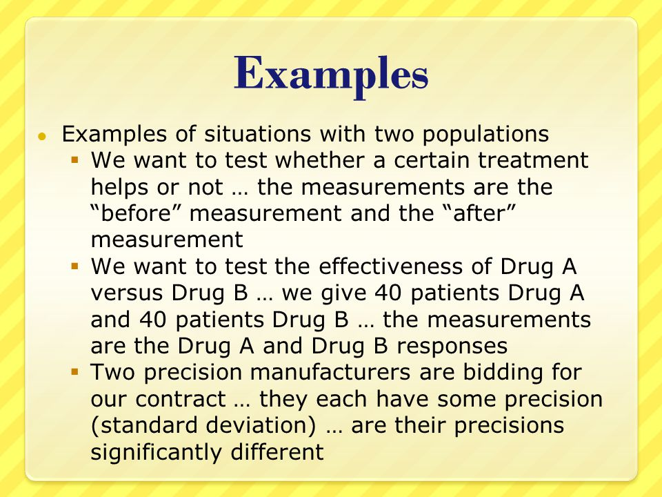 ● In certain cases, the two samples are very closely tied to each other ● A dependent sample is one when each individual in the first sample is directly matched to one individual in the second ● Examples  Before and after measurements (a specific person's before and the same person's after)  Experiments on identical twins (twins matched with each other