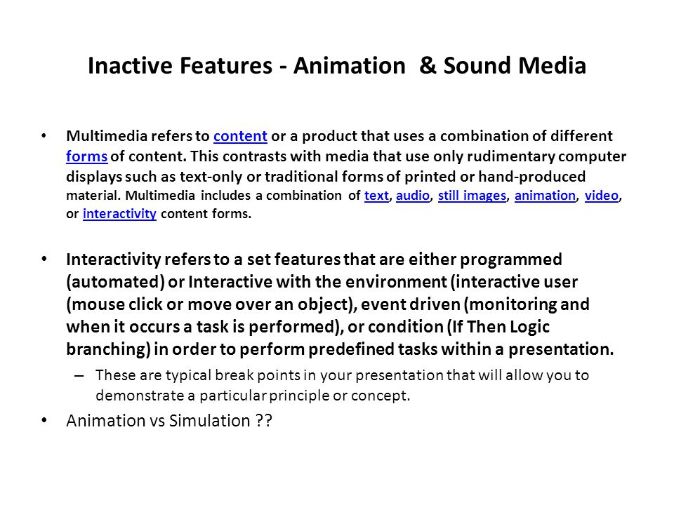 Inactive Features - Animation & Sound Media Multimedia refers to content or a product that uses a combination of different forms of content.
