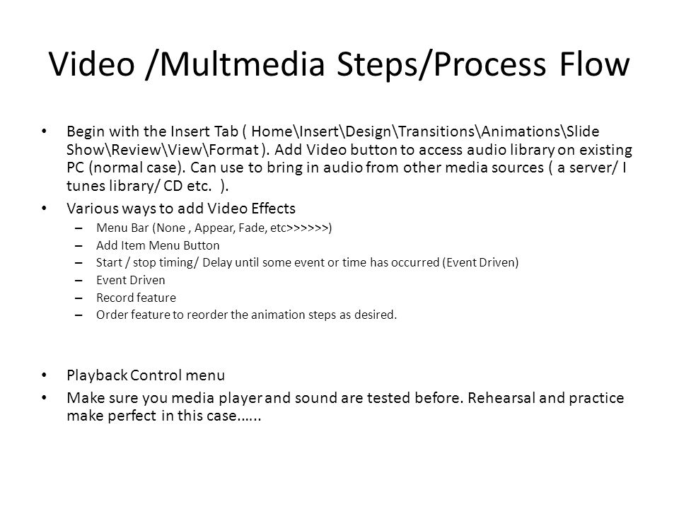 Video /Multmedia Steps/Process Flow Begin with the Insert Tab ( Home\Insert\Design\Transitions\Animations\Slide Show\Review\View\Format ).