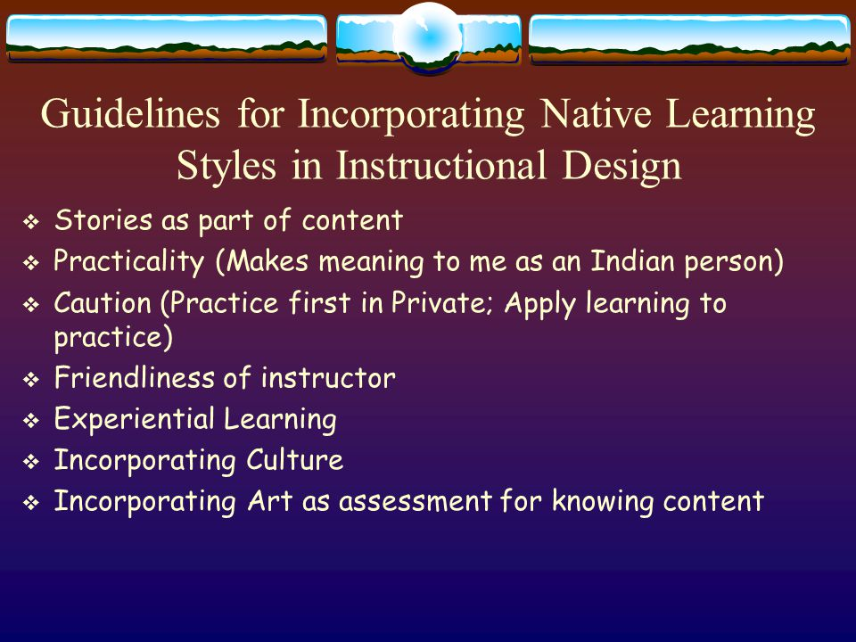 Ideas to Implement Native Culture into Courses  Tribal stories  Star Stories (astronomy/physics)  Creation Stories (religion/humanities)  Case studies involving tribal lands or treaties  Using the Tribe's language (i.e.