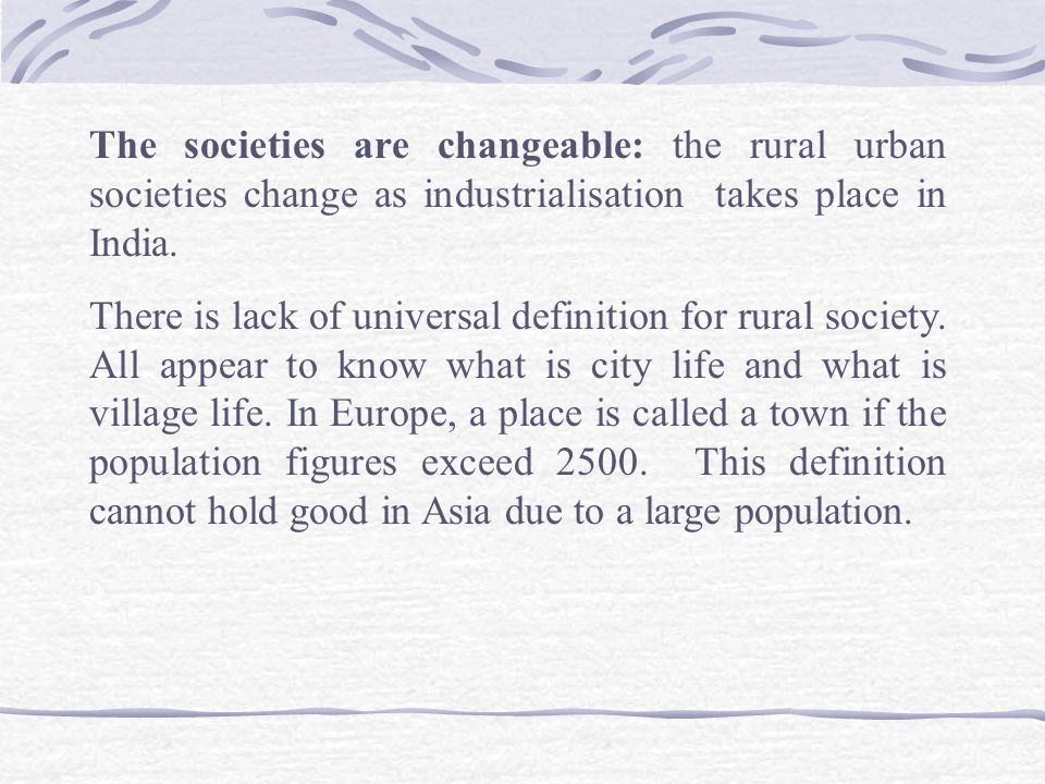 The definition of urban society adopted by 2001 census is as under: All places with a municipality, corporation, cantonment board or notified town area committee etc.
