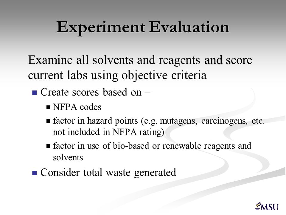 Modification Process Find known modifications or propose reasonable substitutions Better procedures, solvents or reagents Consider experiments that produce considerable waste Replace with catalytic reactions Modifications vary from simple to complex Solvent change (bromination experiment) Redesign of experiment (Glaser reaction) Experimentally verify modifications