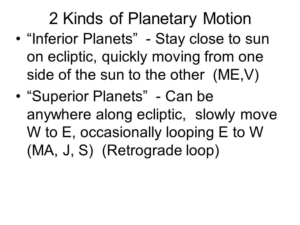 Mercury and Venus Are always seen close to the Sun Close means angular separation Mercury always less than 28° from Sun Venus always less than 47° from Sun