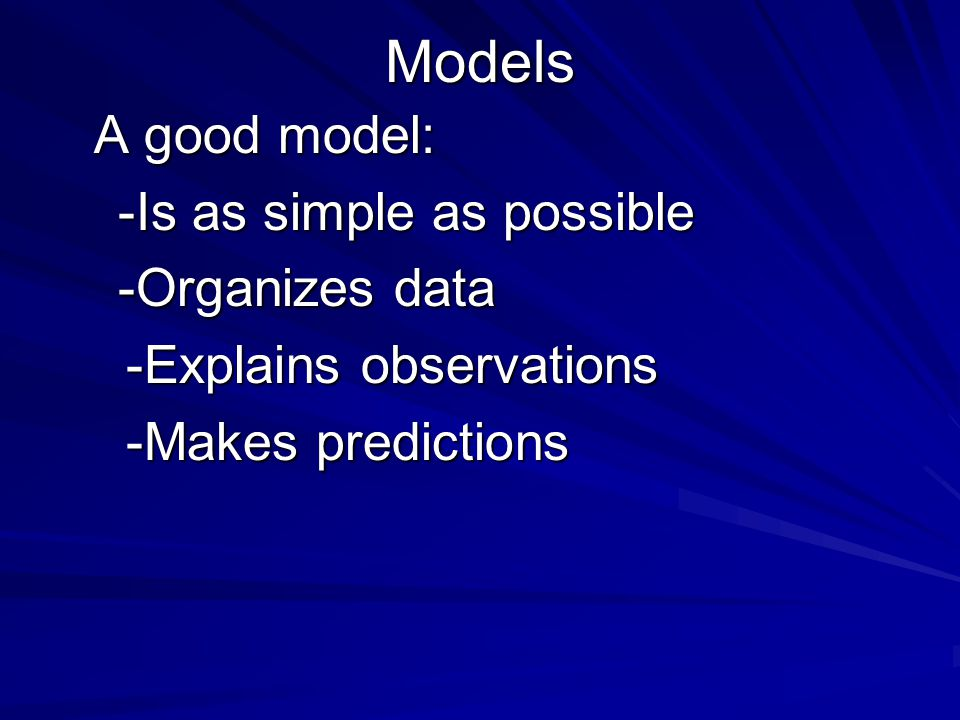 A model can be a: Hypothesis - educated guess Theory – Well-developed and accepted body of ideas