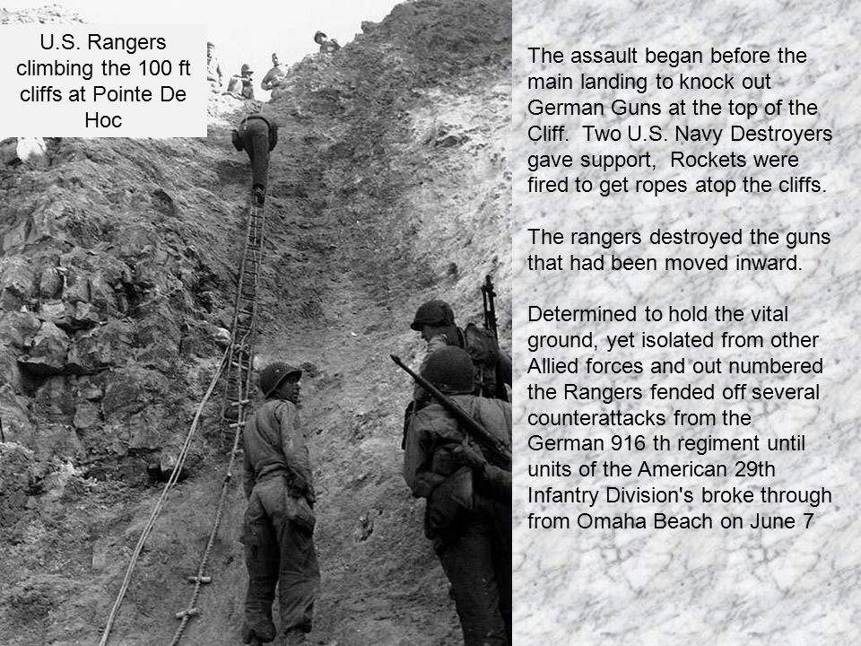 The assault began before the main landing to knock out German Guns at the top of the Cliff.