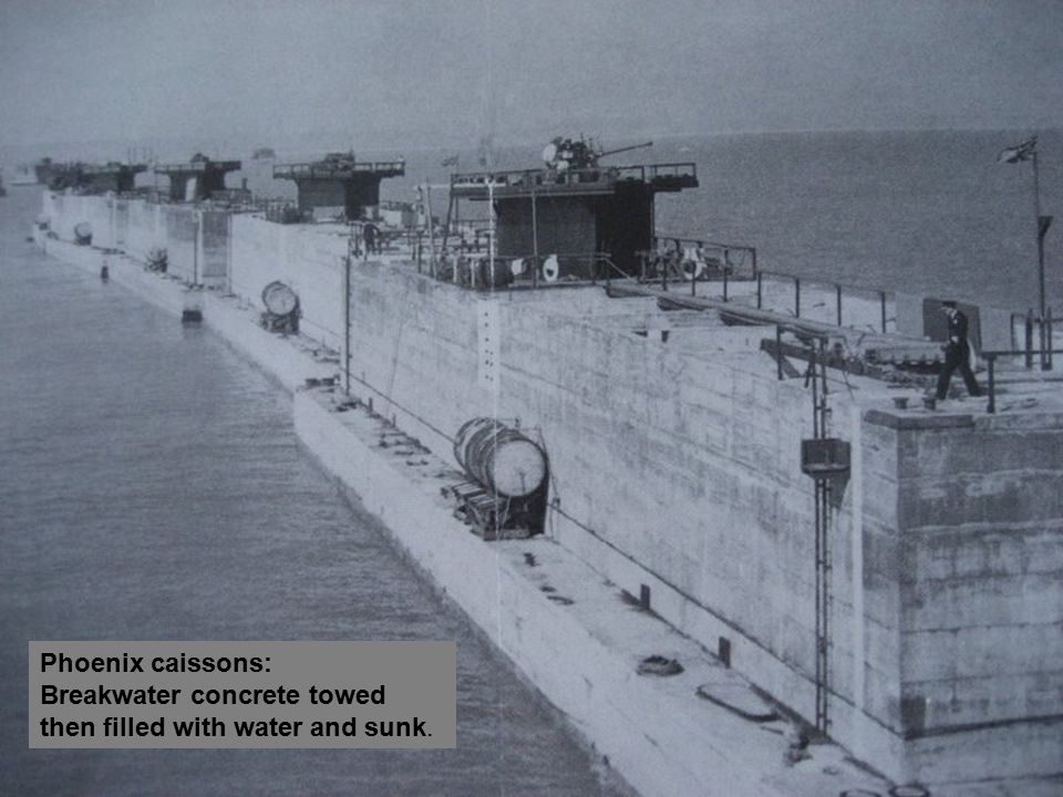 Phoenix caissons: Breakwater concrete towed then filled with water and sunk.