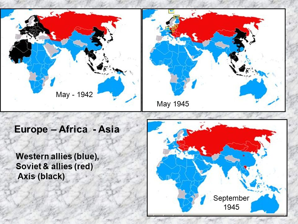 Western allies (blue), Soviet & allies (red) Axis (black) May 1945 September 1945 May - 1942 Europe – Africa - Asia