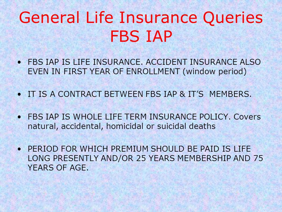 LIC / FBS FBS IAP COVERS RISK.RISK MEANS DEATH DUE TO ANY CAUSE AFTER 1 YR./ACCIDENT IN 1 ST YEAR.