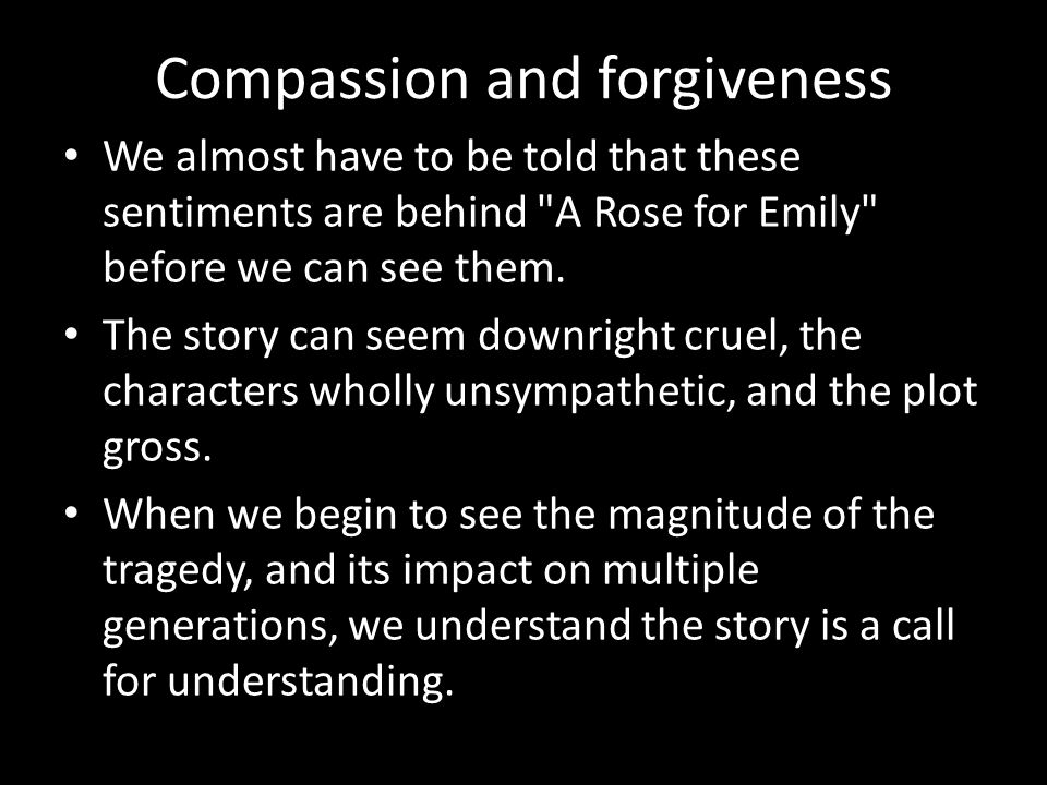 Consider: Do the townspeople pity Emily.Is this pity the same thing as compassion.