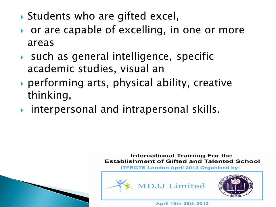  Giftedness in a student is commonly characterised by an advanced pace of learning,  quality of thinking or  capability for remarkably high standards of performance  compared to students of the same age.