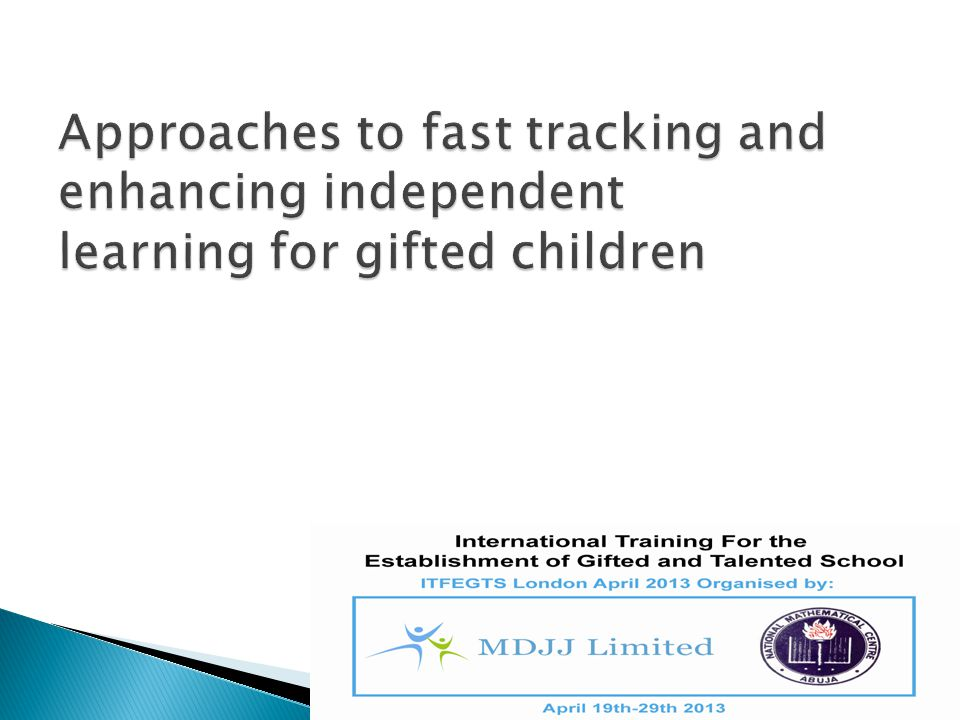  Acceleration is a system of allowing pupils an express route through the usual pace of schooling.