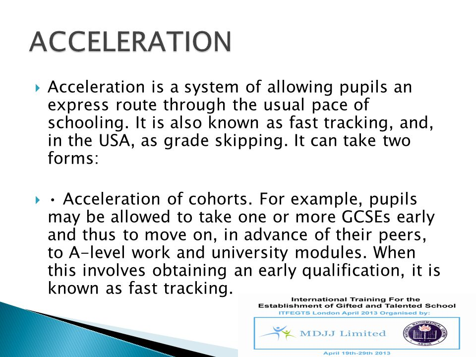  Acceleration of individuals, frequently known as accelerated learning.