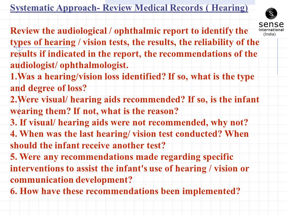 Gather information from families: Frequently, parents are the first to notice that there is something wrong with the infant s vision and/or hearing.