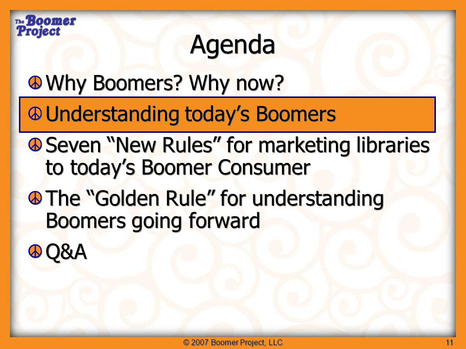 © 2007 Boomer Project, LLC12 Understanding Boomer Behavior: Season of Life Life Stages and Styles Psychology Sociology Anthropology Cultural Experiences