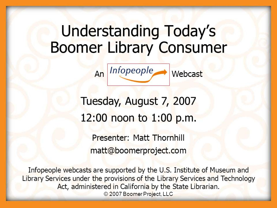 © 2007 Boomer Project, LLC3 Agenda Why Boomers.Why now.