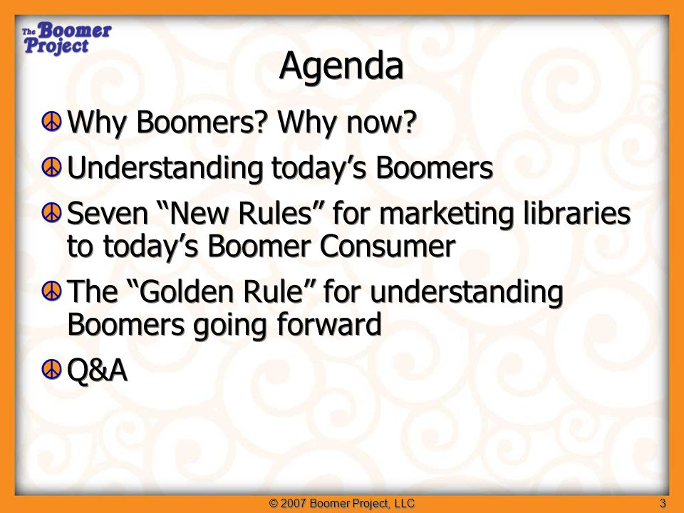 © 2007 Boomer Project, LLC4 Housekeeping Today's webcast: Presentation: 50 minutes Q&A: final 10 minutes Submit your questions via Chat during webcast so presenter gets them in time Fill out evaluation during Q&A Today's webcast: Presentation: 50 minutes Q&A: final 10 minutes Submit your questions via Chat during webcast so presenter gets them in time Fill out evaluation during Q&A Don't wait for Q&A to submit questions Webcast Archives: infopeople.org/training/webcasts/list/archived