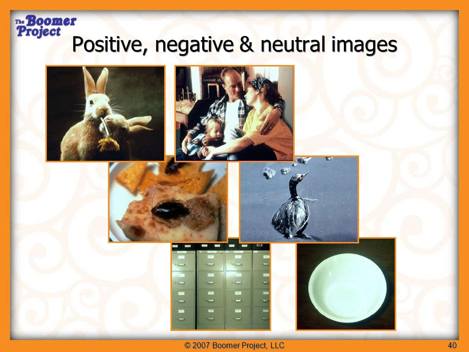 © 2007 Boomer Project, LLC41 YoungerOlder Positive/ Neutral Negative/ Neutral Brain activity