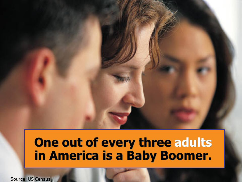 One out every three adults in California is a Baby Boomer One out of every three adults in America is a Baby Boomer.