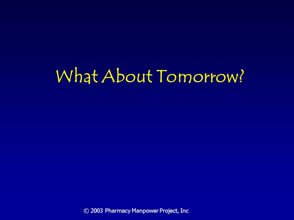 © 2003 Pharmacy Manpower Project, Inc Section Two Common Vision for Pharmacists: Helping People Make the Best Use of Their Medicines