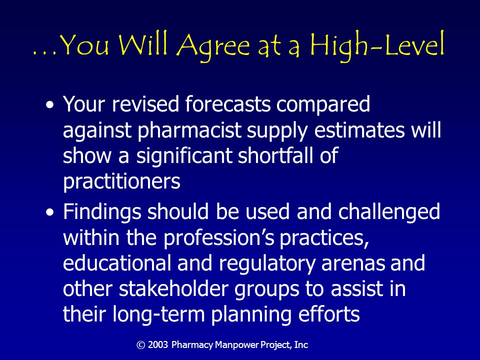 © 2003 Pharmacy Manpower Project, Inc What Does 2020 Look Like… If we don't move ahead.