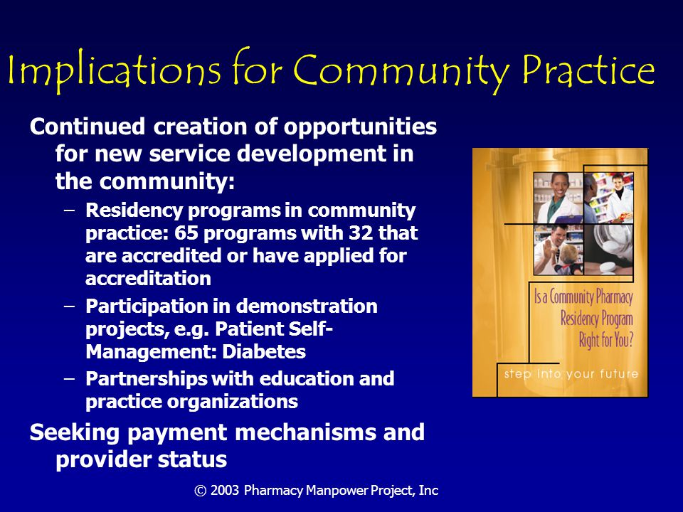 © 2003 Pharmacy Manpower Project, Inc Challenges for Practice Generating sufficient capital to support practice transition Maintaining practitioner knowledge and skills: Does CE enterprise need to be different.