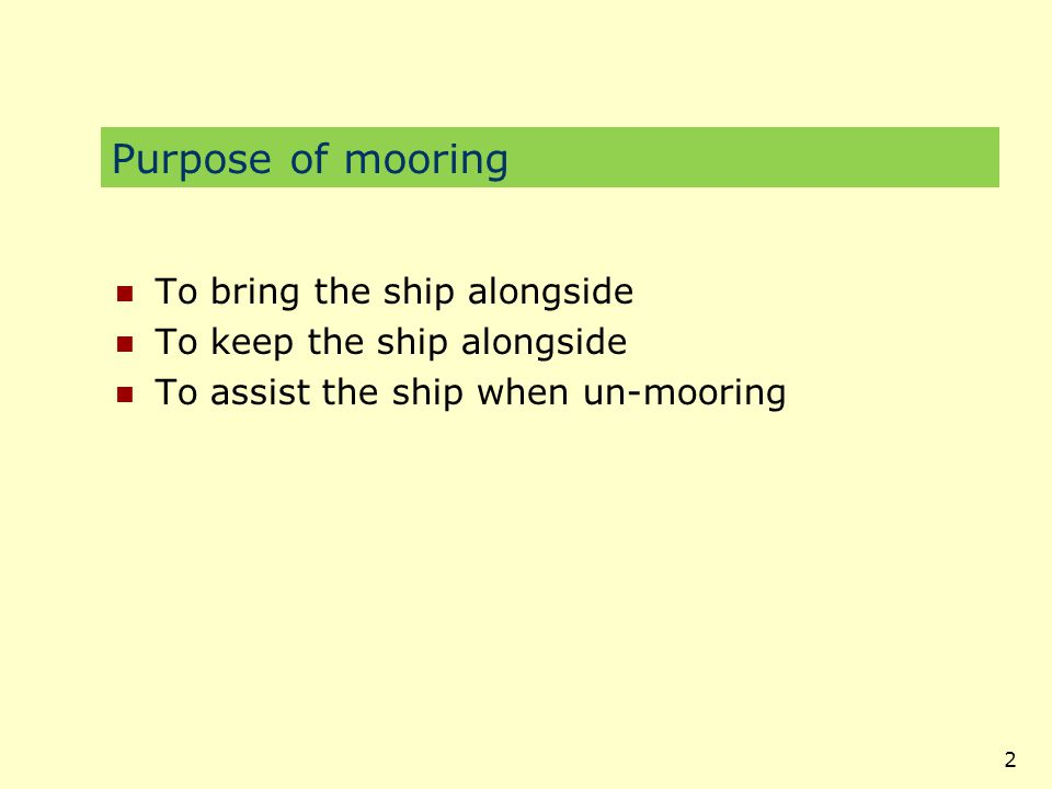 3 Design criteria of mooring configurations Based on the forces acting upon the ship Wind Current Waves Swell Other ships passing by (suction effect) Location of the berth – Protected or sea berth Types of ship – size, displacement, draught etc.