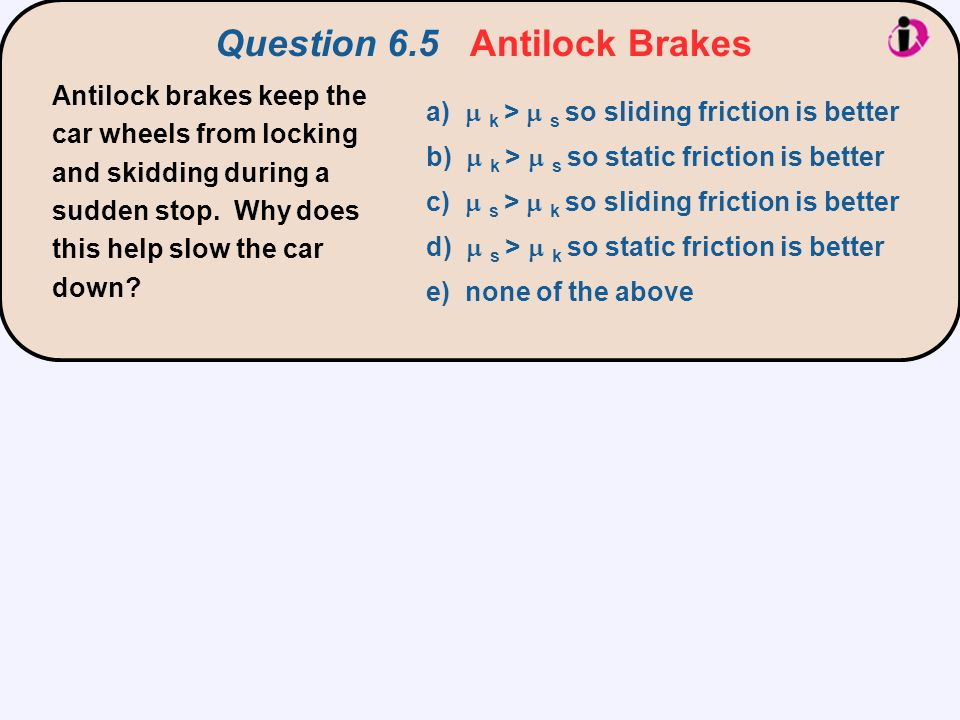 Antilock brakes keep the car wheels from locking and skidding during a sudden stop.