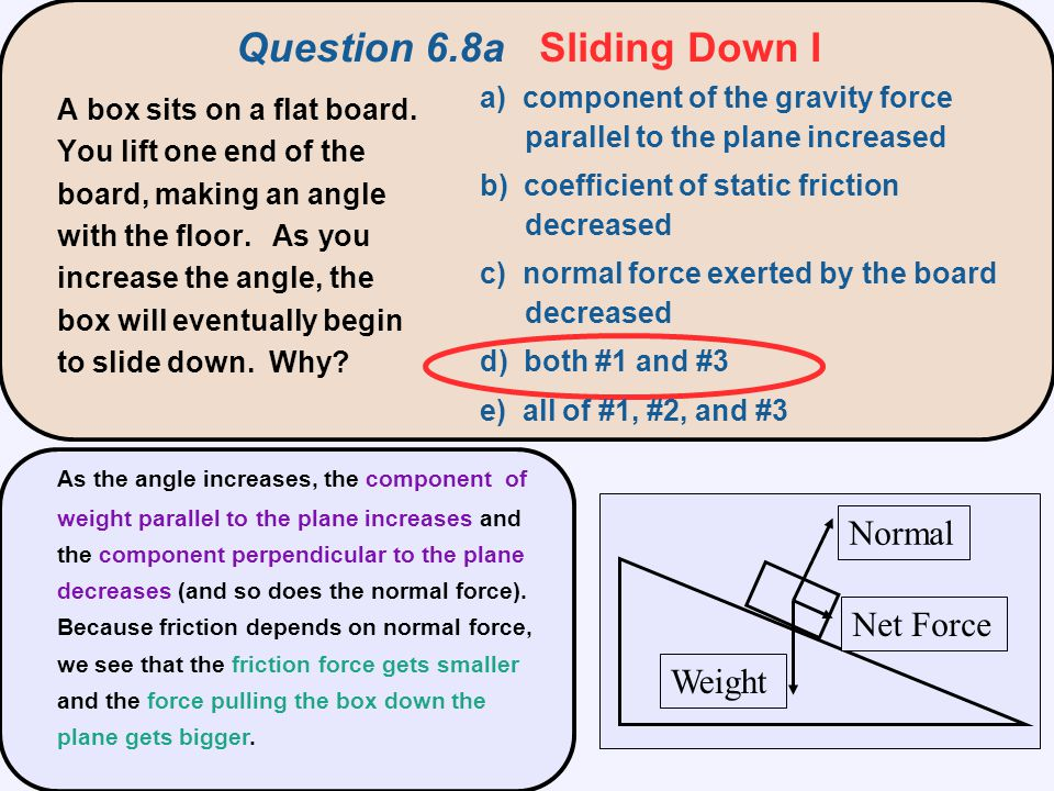 m a) not move at all b) slide a bit, slow down, then stop c) accelerate down the incline d) slide down at constant speed e) slide up at constant speed A mass m is placed on an inclined plane (  > 0) and slides down the plane with constant speed.