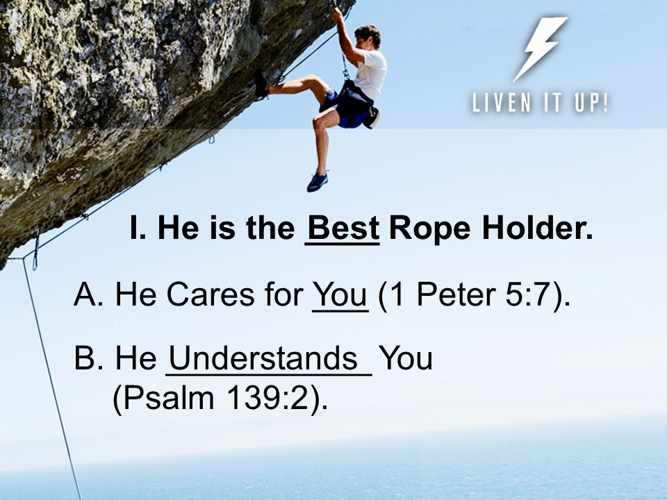 II.He is the ______ Rope Holder and Communicates to You.