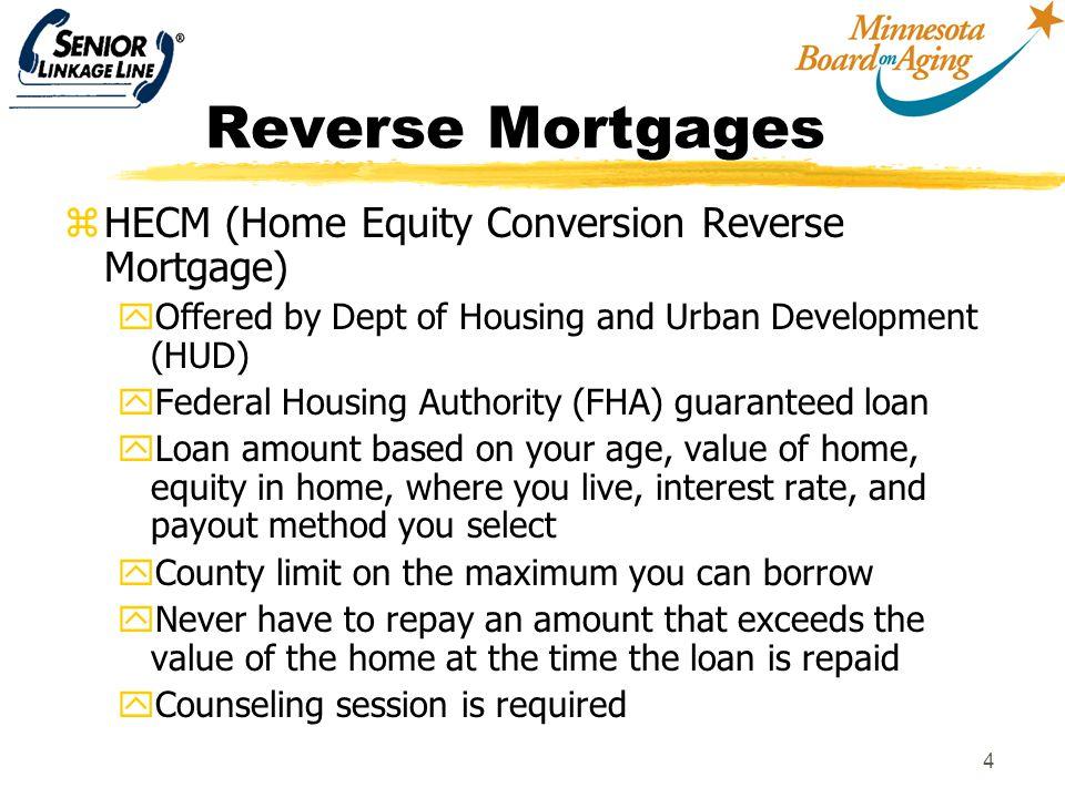 5 Sample Loan Amounts z$120,000 home value Age62 Lump sum$62,600 Monthly$350 z $120,000 home value Age 72 Lump Sum$72,800 Monthly$450