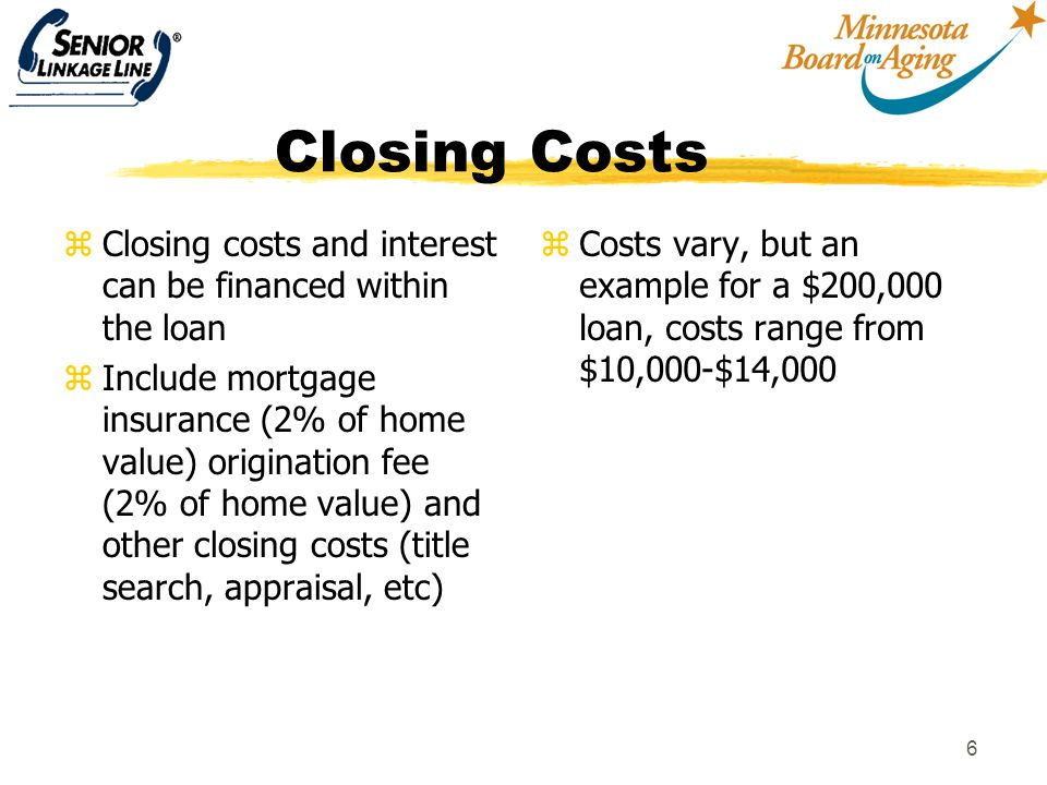 7 HECM Reverse Mortgages to pay for LTC insurance zIn the future, upfront loan costs may be less if a reverse mortgage is used to pay for LTC insurance zHUD has the statutory authority to allow a waiver of the 2% mortgage insurance fee zHowever, the regulation to implement this provision has not been promulgated