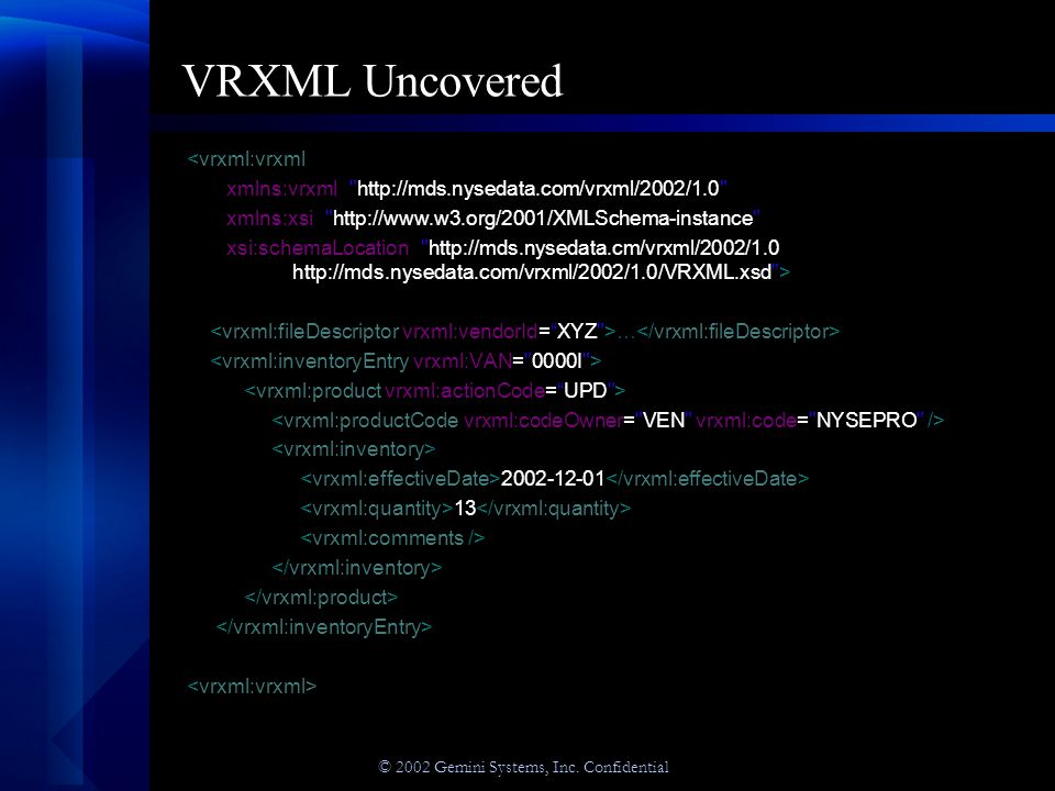 © 2002 Gemini Systems, Inc. Confidential VRXML Uncovered (cont.) 2002-12-01 13 2002-11-01 15