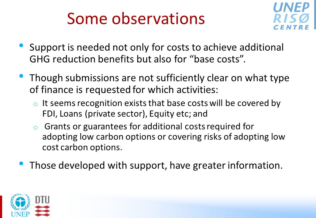 Some observations (2) Incremental cost – Some state incremental costs as zero and some have indicated part of this will be supported by government funds Additional information to increase third party understanding: o Further clarity on what kind of financial support is needed for actions included in NAMAs.