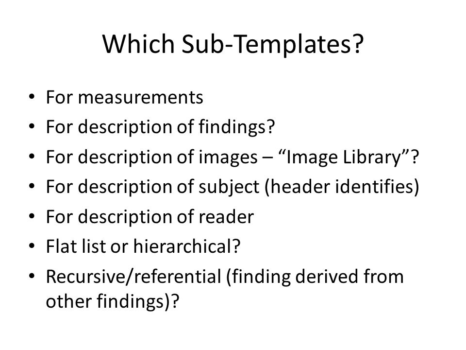 Which Sub-Templates – Simple For measurements – YES For description of findings.