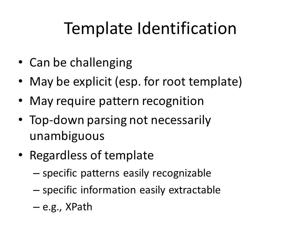 Template as Semantic Model Consider template as similar to a class Includes (contains) other templates (classes) Design approach – define model (e.g., UML or C++ class) – make matching template definition – implement class to serialize/de-serialize as XML then SR, or SR directly