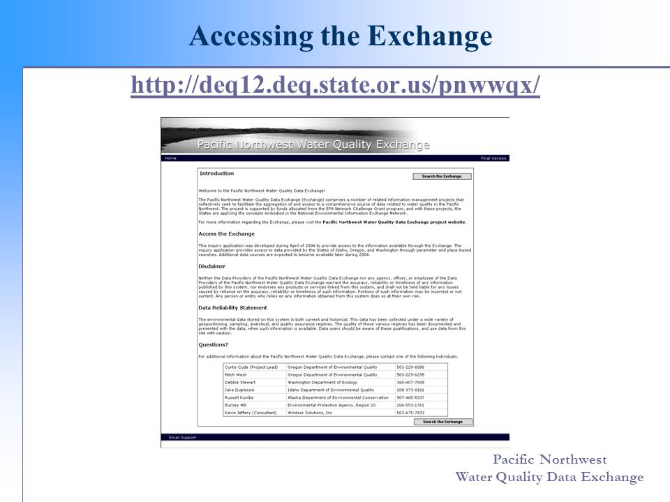 Pacific Northwest Water Quality Data Exchange Next Steps  Engage additional Exchange partners  Municipalities, other agencies  Watershed councils, volunteer groups  Pilot ambient WQ data flow with EPA- STORET
