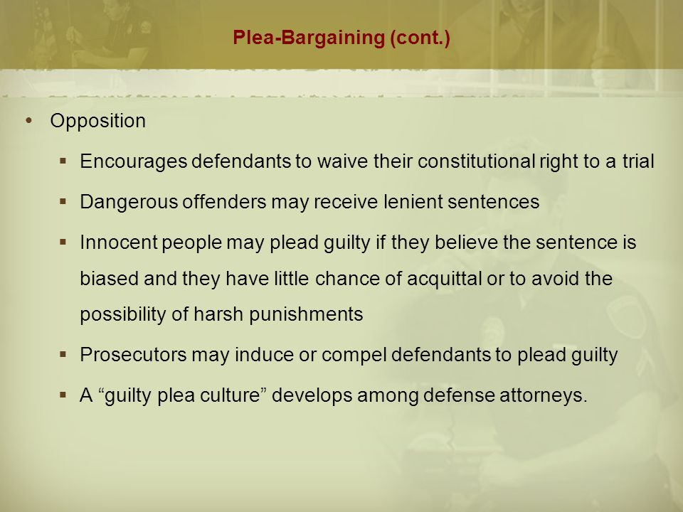 Plea-Bargaining (cont.)  Legal Issues  Defendants are entitle to effective assistance of counsel.