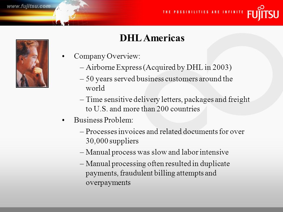 DHL Americas Partner: –Sought knowledgeable VAR (ImageSource) to automate Accounts Payables process Solution: –Capture – Kofax Ascent Capture –LOB – Stellent Application to image enable Oracle Financial System –Manage – Stellent for content storage, retrieval and workflow
